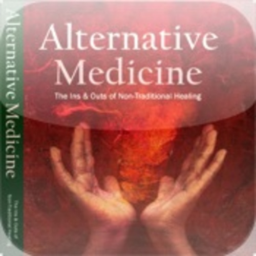 Product picture Alternative Medicine: The Ins and Outs of Non-Traditional Healing